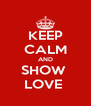 KEEP CALM AND SHOW  LOVE  - Personalised Poster A4 size