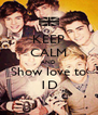 KEEP CALM AND Show love to 1D - Personalised Poster A4 size