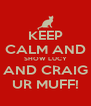 KEEP CALM AND SHOW LUCY AND CRAIG UR MUFF! - Personalised Poster A4 size