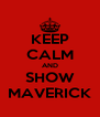 KEEP CALM AND SHOW MAVERICK - Personalised Poster A4 size