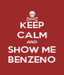 KEEP CALM AND SHOW ME BENZENO - Personalised Poster A4 size