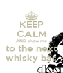 KEEP CALM AND show me to the next whisky bar - Personalised Poster A4 size