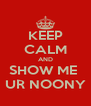 KEEP CALM AND SHOW ME  UR NOONY - Personalised Poster A4 size