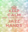 KEEP CALM AND  SHOW ME YOUR JAZZ HANDS - Personalised Poster A4 size