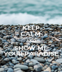 KEEP CALM AND SHOW ME YOUR PARADISE - Personalised Poster A4 size