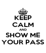 KEEP CALM AND SHOW ME YOUR PASS - Personalised Poster A4 size