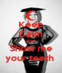 Keep Calm And Show me your teeth  - Personalised Poster A4 size