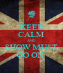 KEEP CALM AND SHOW MUST GO ON  - Personalised Poster A4 size