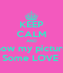 KEEP CALM AND Show my pictures Some LOVE  - Personalised Poster A4 size