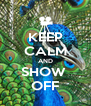 KEEP CALM AND SHOW  OFF - Personalised Poster A4 size