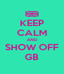 KEEP CALM AND SHOW OFF GB - Personalised Poster A4 size