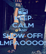 KEEP CALM AND SHOW OFF! LMFAOOOO! - Personalised Poster A4 size