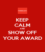 KEEP CALM AND SHOW OFF YOUR AWARD - Personalised Poster A4 size
