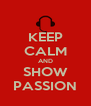 KEEP CALM AND SHOW PASSION - Personalised Poster A4 size