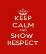 KEEP CALM AND SHOW  RESPECT - Personalised Poster A4 size