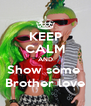 KEEP CALM AND Show some  Brother love - Personalised Poster A4 size