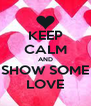 KEEP CALM AND SHOW SOME LOVE - Personalised Poster A4 size