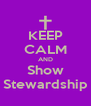 KEEP CALM AND Show Stewardship - Personalised Poster A4 size