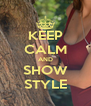 KEEP CALM AND SHOW STYLE - Personalised Poster A4 size