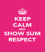KEEP CALM AND SHOW SUM RESPECT - Personalised Poster A4 size