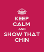 KEEP CALM  AND SHOW THAT CHIN - Personalised Poster A4 size