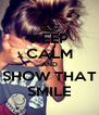 KEEP CALM AND SHOW THAT SMILE - Personalised Poster A4 size
