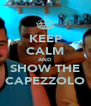 KEEP CALM AND SHOW THE CAPEZZOLO - Personalised Poster A4 size