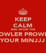 KEEP CALM AND SHOW THE GROWLER PROWLER YOUR MINJJJ - Personalised Poster A4 size