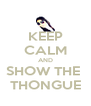 KEEP CALM AND SHOW THE  THONGUE - Personalised Poster A4 size
