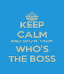KEEP CALM AND SHOW THEM WHO'S THE BOSS - Personalised Poster A4 size