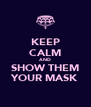KEEP CALM AND SHOW THEM YOUR MASK - Personalised Poster A4 size