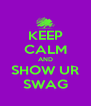 KEEP CALM AND SHOW UR SWAG - Personalised Poster A4 size