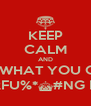 KEEP CALM AND SHOW US WHAT YOU GOT WHEN THE MOTHERFU%*^#NG BEAT DROPS - Personalised Poster A4 size