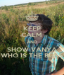 KEEP CALM AND SHOW VANYA WHO IS THE BOSS - Personalised Poster A4 size