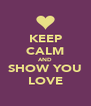 KEEP CALM AND SHOW YOU LOVE - Personalised Poster A4 size