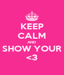 KEEP CALM AND SHOW YOUR <3 - Personalised Poster A4 size