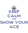 KEEP CALM AND SHOW YOUR ACE - Personalised Poster A4 size