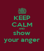 KEEP CALM AND show your anger - Personalised Poster A4 size