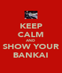 KEEP CALM AND SHOW YOUR BANKAI - Personalised Poster A4 size