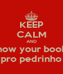 KEEP CALM AND Show your boobs pro pedrinho - Personalised Poster A4 size