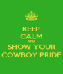 KEEP CALM AND SHOW YOUR COWBOY PRIDE - Personalised Poster A4 size