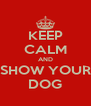 KEEP CALM AND SHOW YOUR DOG - Personalised Poster A4 size