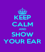 KEEP CALM AND SHOW YOUR EAR - Personalised Poster A4 size