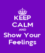 KEEP CALM AND Show Your Feelings - Personalised Poster A4 size