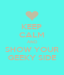 KEEP CALM AND SHOW YOUR GEEKY SIDE - Personalised Poster A4 size
