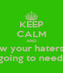 KEEP CALM AND show your haters off they the one going to need you the most - Personalised Poster A4 size