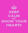 KEEP CALM AND SHOW YOUR HEARTS - Personalised Poster A4 size