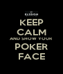 KEEP CALM AND SHOW YOUR POKER FACE - Personalised Poster A4 size