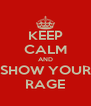 KEEP CALM AND SHOW YOUR RAGE - Personalised Poster A4 size