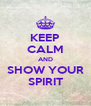 KEEP CALM AND SHOW YOUR SPIRIT - Personalised Poster A4 size